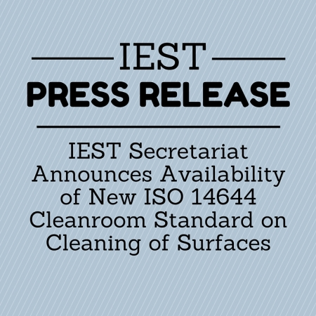 PR_PRESS RELEASE IEST Secretariat Announces Availability of New ISO 14644 Cleanroom Standard on Cleaning of Surfaces